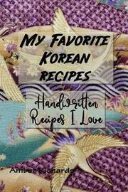 My Favorite Korean Recipes by Amber Richards