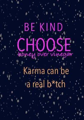 Be Kind Choose Honey over Vinegar Karma can be a real b*tch by Madison Leigh