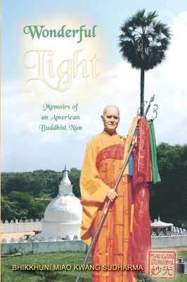 Wonderful Light: Memoirs of an American Buddhist Nun by Bhikkhuni Miao Kwang Suddharma image