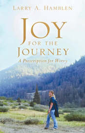 Joy for the Journey-A Prescription for Worry by Larry A. Hamblen image