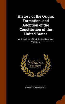 History of the Origin, Formation, and Adoption of the Constitution of the United States by George Ticknor Curtis image