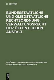 Bundesstaatliche Und Gliedstaatliche Rechtsordnung. Verwaltungsrecht Der Offentlichen Anstalt by Fritz Fleiner