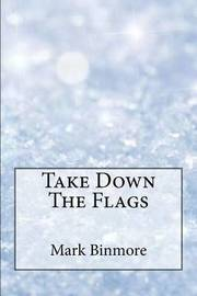 Take Down the Flags by Mark Binmore image
