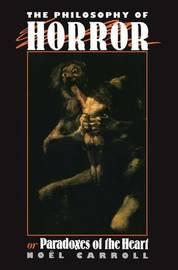 The Philosophy of Horror by Noel Carroll
