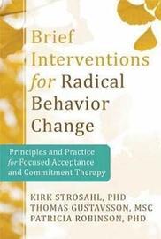 Brief Interventions for Radical Behavior Change by Kirk D. Strosahl