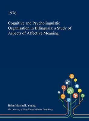 Cognitive and Psycholinguistic Organisation in Bilinguals by Brian Marshall Young