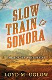 Slow Train to Sonora by Loyd Uglow