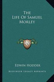 The Life of Samuel Morley by Edwin Hodder