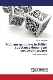 Problem Gambling in British Substance Dependent Treatment Seekers by Bahadoran Parviz