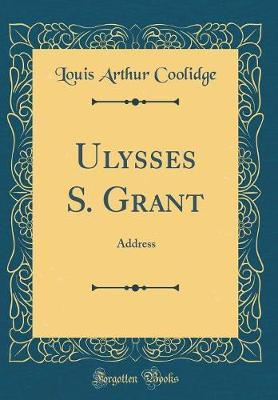 Ulysses S. Grant by Louis Arthur Coolidge