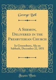 A Sermon, Delivered in the Presbyterian Church by George Bell image