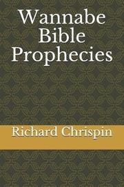 Wannabe Bible Prophecies by Richard Chrispin image