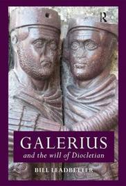 Galerius and the Will of Diocletian by William Lewis Leadbetter