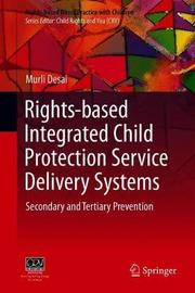 Rights-based Integrated Child Protection Service Delivery Systems by Murli Desai