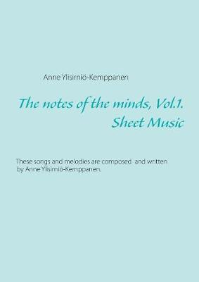 The notes of the minds, vol. 1. by Anne Ylisirnio-Kemppanen