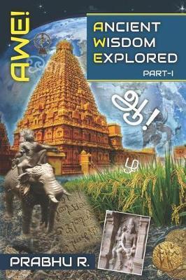 AWE! - Ancient Wisdom Explored by Prabhu R