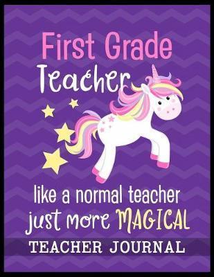 First Grade Teacher like a normal teacher just more Magical Teacher Journal by Christina Romero