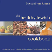 The Healthy Jewish Cookbook: 100 Delicious Recipes from the Mediterranean to Persia, Asia and the Far East by Michael Van Straten image