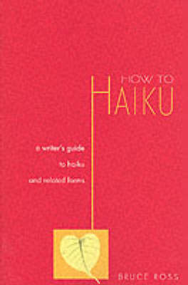 How to Haiku: A Writer's Guide to Haiku and Related Forms by Bruce Ross
