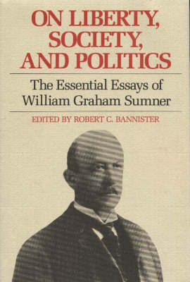 On Liberty, Society and Politics by William Graham Sumner