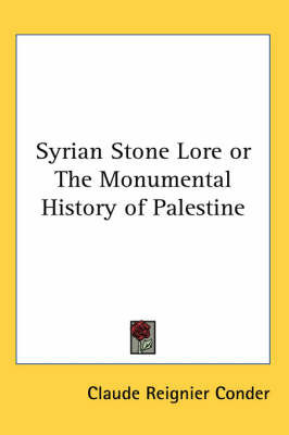 Syrian Stone Lore or The Monumental History of Palestine by Claude R. Conder