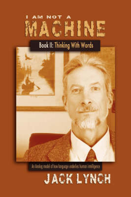 I Am Not a Machine-Book II: Thinking with Words by Jack Lynch