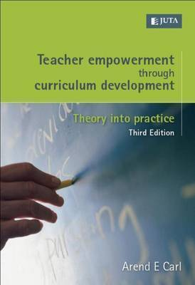 Teacher Empowerment Through Curriculum Development by Arend E. Carl