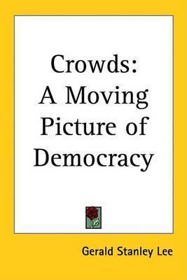 Crowds: A Moving Picture of Democracy by Gerald Stanley Lee