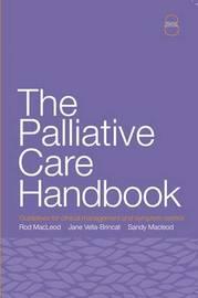 The Palliative Care Handbook by Rod MacLeod