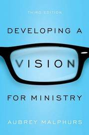 Developing a Vision for Ministry by Aubrey Malphurs
