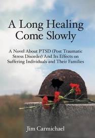 A Long Healing Come Slowly by Jim Carmichael