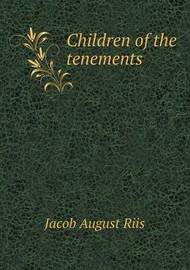 Children of the Tenements by Jacob August Riis