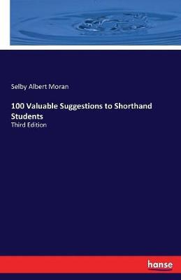 100 Valuable Suggestions to Shorthand Students by Selby Albert Moran image