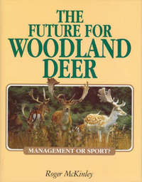 The Future for Woodland Deer: Management or Sport? by Roger McKinley image