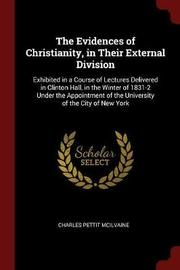 The Evidences of Christianity, in Their External Division by Charles Pettit McIlvaine