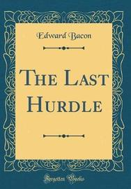 The Last Hurdle (Classic Reprint) by Edward Bacon image