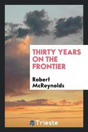 Thirty Years on the Frontier by Robert McReynolds image