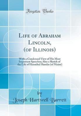 Life of Abraham Lincoln, (of Illinois) by Joseph Hartwell Barrett