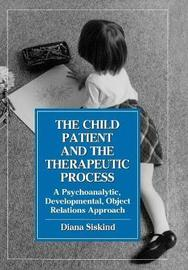 The Child Patient and the Therapeutic Process by Diana Siskind image