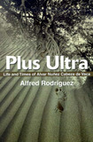 Plus Ultra: Life and Times of Alvar Nunez Cabeza de Vaca by Alfred Rodriguez