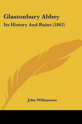 Glastonbury Abbey: Its History And Ruins (1862) by John Williamson image