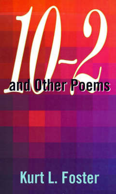 10-2 and Other Poems by Kurt L. Foster