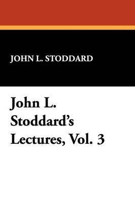 John L. Stoddard's Lectures, Vol. 3 by John L Stoddard image