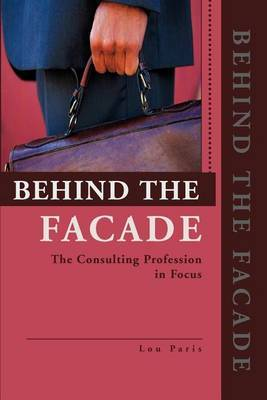 Behind the Facade: The Consulting Profession in Focus by Lou L Paris image
