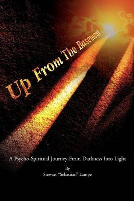 Up from the Basement: A Psycho-Spiritual Journey from Darkness Into Light by Stewart S. Lampe image