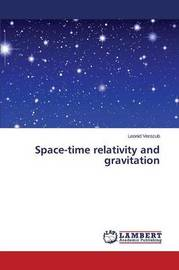 Space-Time Relativity and Gravitation by Verozub Leonid