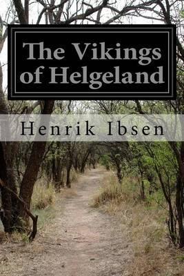 The Vikings of Helgeland by Henrik Ibsen