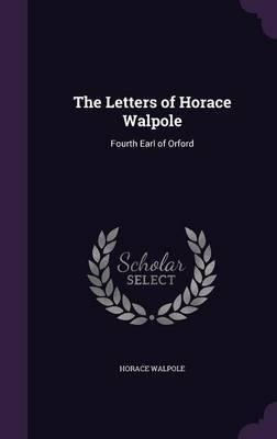 The Letters of Horace Walpole by Horace Walpole