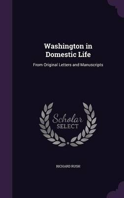 Washington in Domestic Life by Richard Rush image