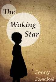 The Waking Star by Jenny Jaeckel